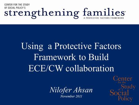 Using a Protective Factors Framework to Build ECE/CW collaboration Nilofer Ahsan November 2011.