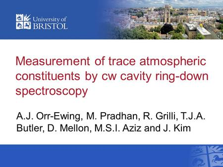 Measurement of trace atmospheric constituents by cw cavity ring-down spectroscopy A.J. Orr-Ewing, M. Pradhan, R. Grilli, T.J.A. Butler, D. Mellon, M.S.I.