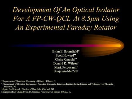 Development Of An Optical Isolator For A FP-CW-QCL At 8.5μm Using An Experimental Faraday Rotator Brian E. Brumfield* Scott Howard ** Claire Gmachl **