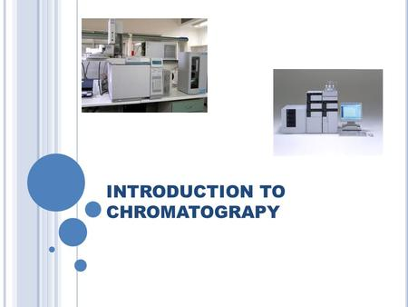 INTRODUCTION TO CHROMATOGRAPY