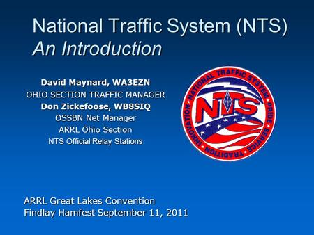 National Traffic System (NTS) An Introduction ARRL Great Lakes Convention Findlay Hamfest September 11, 2011 David Maynard, WA3EZN OHIO SECTION TRAFFIC.