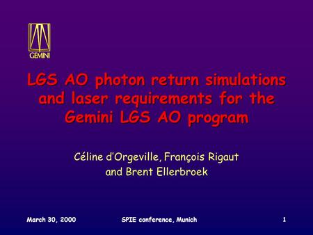 March 30, 2000SPIE conference, Munich1 LGS AO photon return simulations and laser requirements for the Gemini LGS AO program Céline d'Orgeville, François.