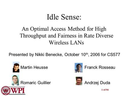 1 of 56 Idle Sense: An Optimal Access Method for High Throughput and Fairness in Rate Diverse Wireless LANs Martin HeusseFranck Rosseau Romaric GuillierAndrzej.