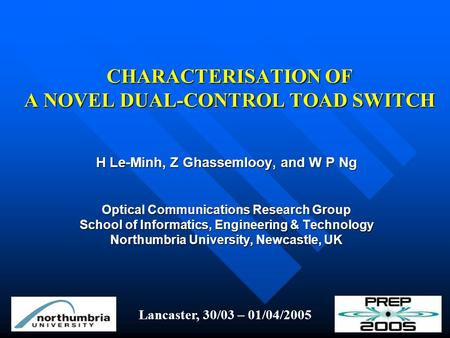 CHARACTERISATION OF A NOVEL DUAL-CONTROL TOAD SWITCH H Le-Minh, Z Ghassemlooy, and W P Ng Optical Communications Research Group School of Informatics,