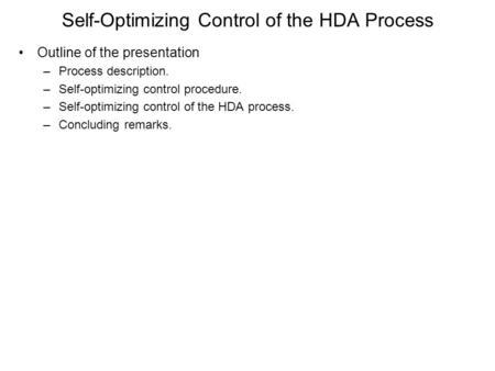 Self-Optimizing Control of the HDA Process Outline of the presentation –Process description. –Self-optimizing control procedure. –Self-optimizing control.