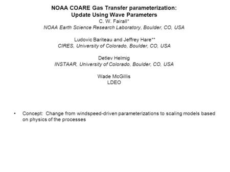 NOAA COARE Gas Transfer parameterization: Update Using Wave Parameters C. W. Fairall* NOAA Earth Science Research Laboratory, Boulder, CO, USA Ludovic.