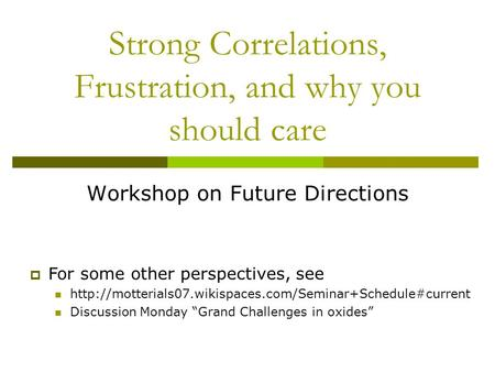 Strong Correlations, Frustration, and why you should care Workshop on Future Directions  For some other perspectives, see