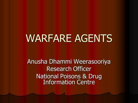 WARFARE AGENTS Anusha Dhammi Weerasooriya Research Officer National Poisons & Drug Information Centre.