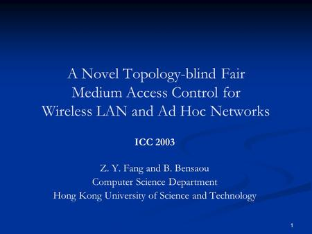 1 A Novel Topology-blind Fair Medium Access Control for Wireless LAN and Ad Hoc Networks Z. Y. Fang and B. Bensaou Computer Science Department Hong Kong.