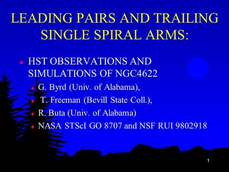 1 LEADING PAIRS AND TRAILING SINGLE SPIRAL ARMS: l HST OBSERVATIONS AND SIMULATIONS OF NGC4622 l G. Byrd (Univ. of Alabama), l T. Freeman (Bevill State.
