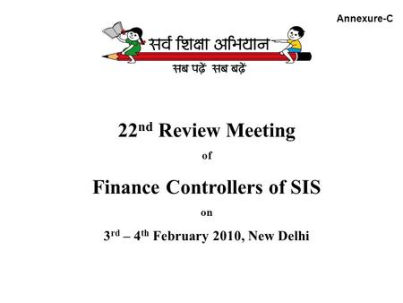 22 nd Review Meeting of Finance Controllers of SIS on 3 rd – 4 th February 2010, New Delhi Annexure-C.