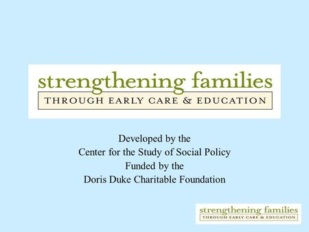 Developed by the Center for the Study of Social Policy Funded by the Doris Duke Charitable Foundation.