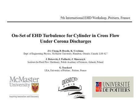 On-Set of EHD Turbulence for Cylinder in Cross Flow Under Corona Discharges J.S. Chang, D. Brocilo, K. Urashima Dept. of Engineering Physics, McMaster.