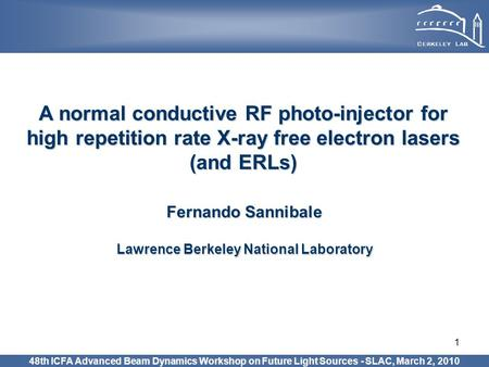 1 A normal conductive RF photo-injector for high repetition rate X-ray free electron lasers (and ERLs) Fernando Sannibale Lawrence Berkeley National Laboratory.