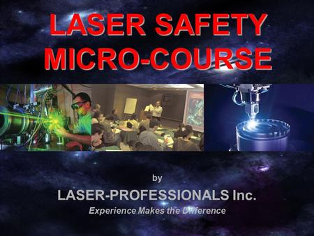 By LASER-PROFESSIONALS Inc. Experience Makes the Difference LASER SAFETY MICRO-COURSE.