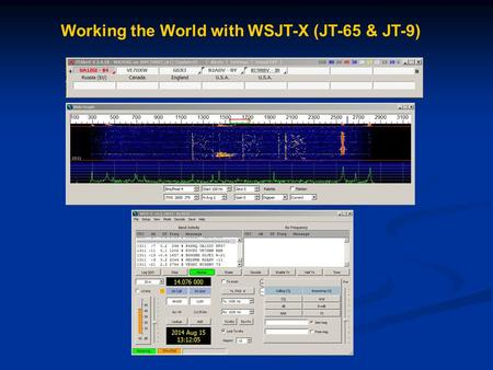 Working the World with WSJT-X (JT-65 & JT-9). What are the WSJT modes of JT65 & JT9  Both are digital modes optimized for extremely weak signal communications.