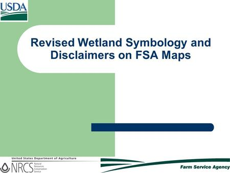 Revised Wetland Symbology and Disclaimers on FSA Maps.