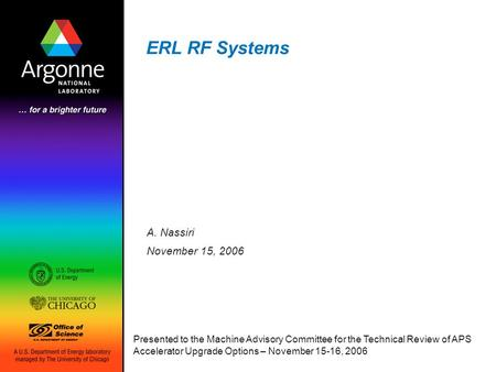 ERL RF Systems A. Nassiri November 15, 2006 Presented to the Machine Advisory Committee for the Technical Review of APS Accelerator Upgrade Options – November.