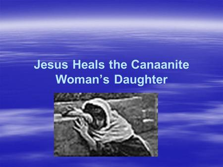 Jesus Heals the Canaanite Woman's Daughter. Whom Should We Help?  Should we only help our friends and relatives?   Jesus helped all people whoever.