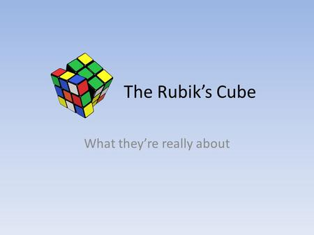 The Rubik's Cube What they're really about. Standard 3 x 3 Cube The 3x3 cube is the most common of all Rubik's cubes. The world record for the fastest.