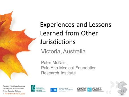 Experiences and Lessons Learned from Other Jurisdictions Victoria, Australia Peter McNair Palo Alto Medical Foundation Research Institute.