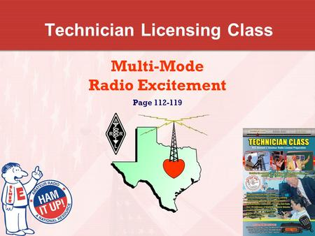 Technician Licensing Class Multi-Mode Radio Excitement Page 112-119.