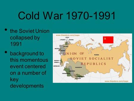 Cold War 1970-1991 the Soviet Union collapsed by 1991 background to this momentous event centered on a number of key developments.