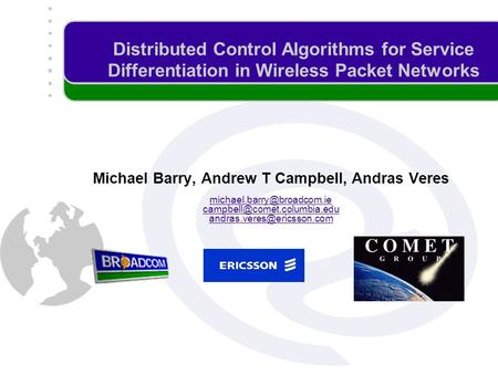 Distributed Control Algorithms for Service Differentiation in Wireless Packet Networks Michael Barry, Andrew T Campbell, Andras Veres