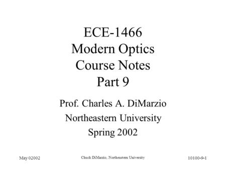 May 02002 Chuck DiMarzio, Northeastern University 10100-9-1 ECE-1466 Modern Optics Course Notes Part 9 Prof. Charles A. DiMarzio Northeastern University.