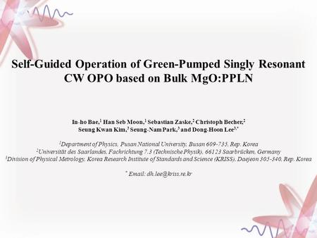 Self-Guided Operation of Green-Pumped Singly Resonant CW OPO based on Bulk MgO:PPLN In-ho Bae, 1 Han Seb Moon, 1 Sebastian Zaske, 2 Christoph Becher, 2.