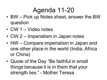 Agenda 11-20 BW – Pick up Notes sheet, answer the BW question CW 1 – Video notes CW 2 – Imperialism in Japan notes HW – Compare imperialism in Japan and.