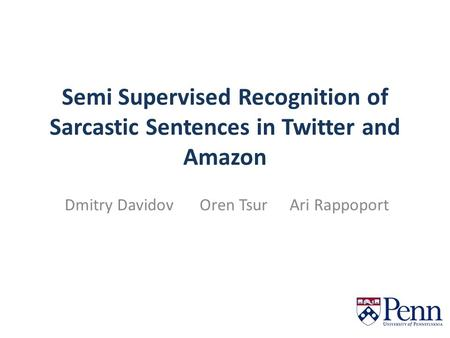 Semi Supervised Recognition of Sarcastic Sentences in Twitter and Amazon Dmitry DavidovOren TsurAri Rappoport.