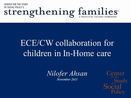 ECE/CW collaboration for children in In-Home care Nilofer Ahsan November 2011.