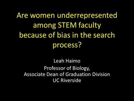 Are women underrepresented among STEM faculty because of bias in the search process? Leah Haimo Professor of Biology, Associate Dean of Graduation Division.