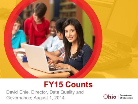 FY15 Counts David Ehle, Director, Data Quality and Governance; August 1, 2014.