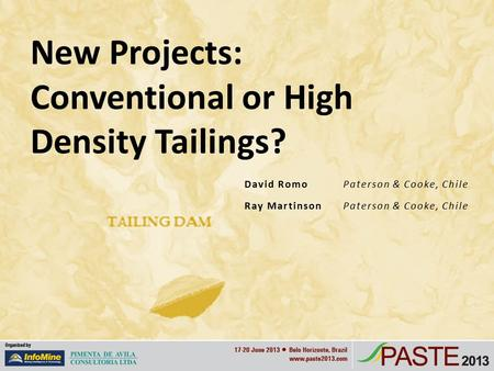 David Romo Paterson & Cooke, Chile Ray Martinson Paterson & Cooke, Chile New Projects: Conventional or High Density Tailings?