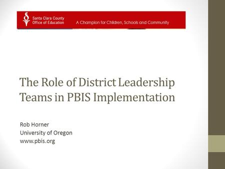 The Role of District Leadership Teams in PBIS Implementation Rob Horner University of Oregon www.pbis.org.