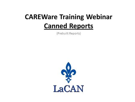 CAREWare Training Webinar Canned Reports (Prebuilt Reports)