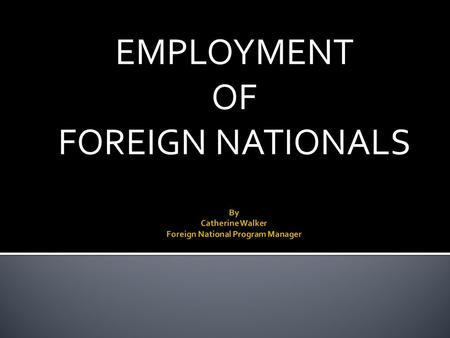 EMPLOYMENT OF FOREIGN NATIONALS. Departments and Agencies.