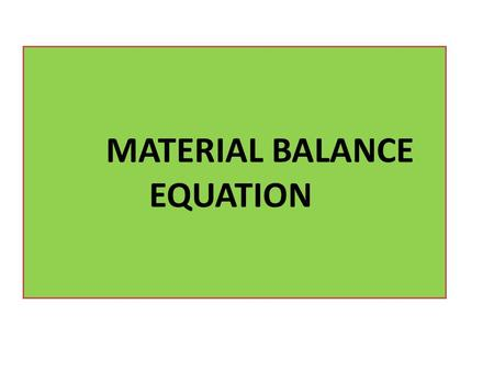 MATERIAL BALANCE EQUATION