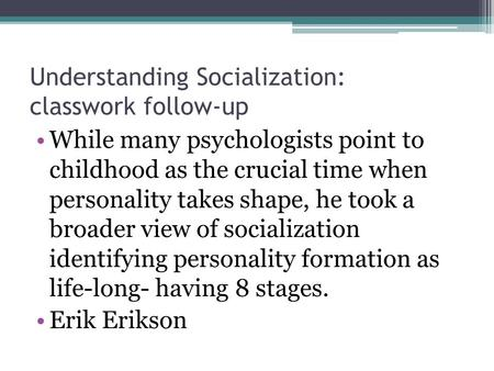 Understanding Socialization: classwork follow-up While many psychologists point to childhood as the crucial time when personality takes shape, he took.