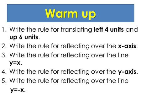 Warm up Write the rule for translating left 4 units and up 6 units.