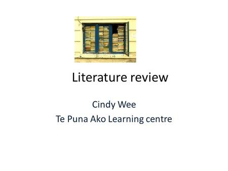 Literature review Cindy Wee Te Puna Ako Learning centre.