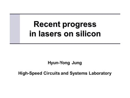 Recent progress in lasers on silicon Recent progress in lasers on silicon Hyun-Yong Jung High-Speed Circuits and Systems Laboratory.