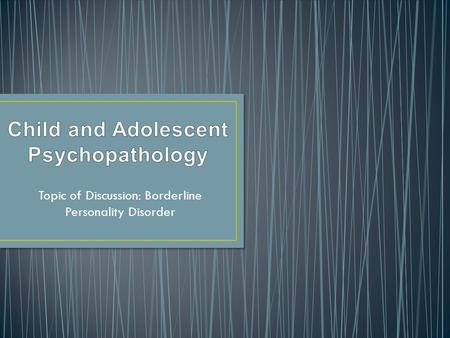 Topic of Discussion: Borderline Personality Disorder.