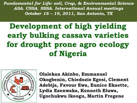 Development of high yielding early bulking cassava varieties for drought prone agro ecology of Nigeria Grand Challenge # 9: Create a Nutrient Rich Staple.