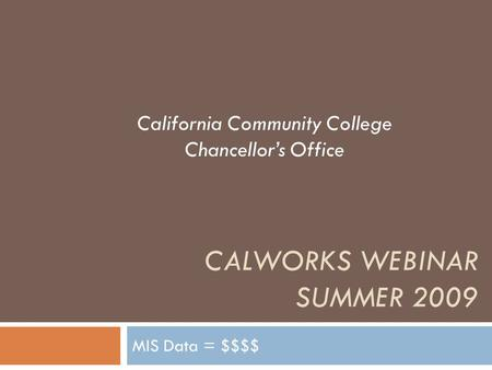 CALWORKS WEBINAR SUMMER 2009 MIS Data = $$$$ California Community College Chancellor's Office.