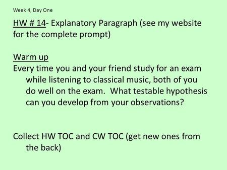 HW # 14- Explanatory Paragraph (see my website for the complete prompt) Warm up Every time you and your friend study for an exam while listening to classical.