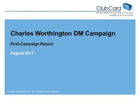 All content copyright © 5one 2001 - 2011. All rights reserved. Confidential. Charles Worthington DM Campaign Post-Campaign Report August 2011.