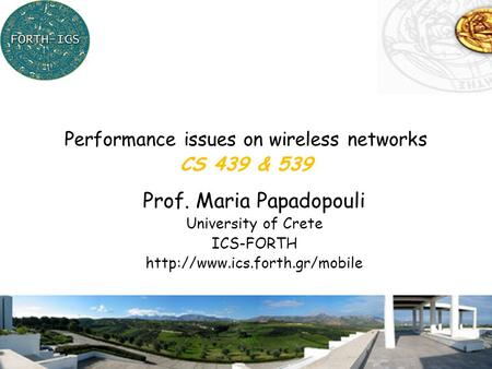 1 Prof. Maria Papadopouli University of Crete ICS-FORTH  Performance issues on wireless networks CS 439 & 539.